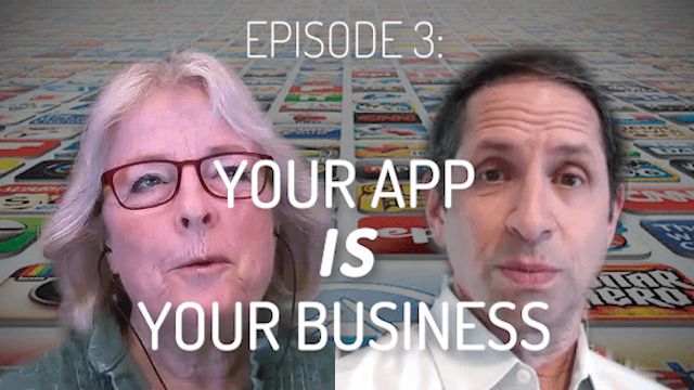 Kristin Zhivago and Frank Zinghini, Episode 3, Your App is Your Business