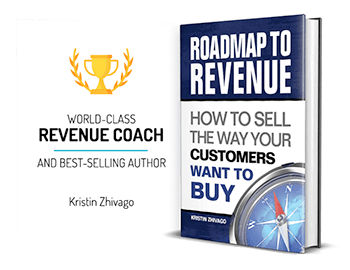 Kristin Zhivago's book, Roadmap to Revenue: How to Sell the Way Your Customers Want to Buy